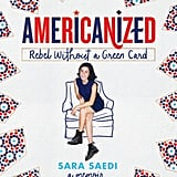 Americanized: Rebel Without a Green Card by Sara Saedi, Out Feb. 6