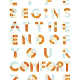 "This handwritten typography poster ($14) reminds us that ""Life begins at the end of your comfort zone."""