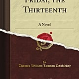 Friday the Thirteenth, published in 1907, is responsible for unlucky number 13 being associated with Friday.
