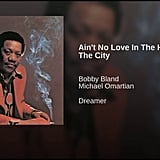 """Ain't No Love in the Heart of the City"" by Bobby Bland"