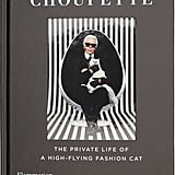 Rizzoli Choupette: The Private Life of a High-Flying Fashion Cat ($25)