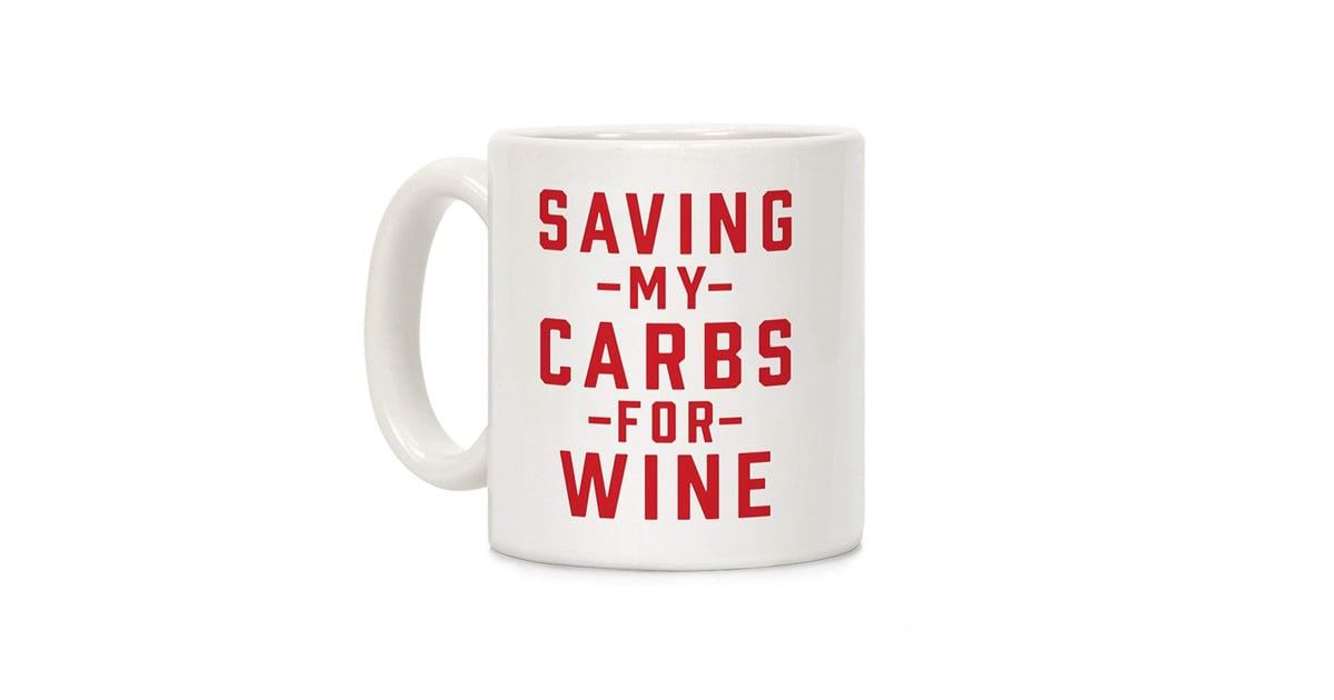 5aac97ed LookHuman Saving My Carbs For Wine Mug   Best Keto Gifts   POPSUGAR Fitness  Photo 4