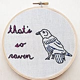 """""""That's So Raven"""" Embroidery Hoop ($19)"""