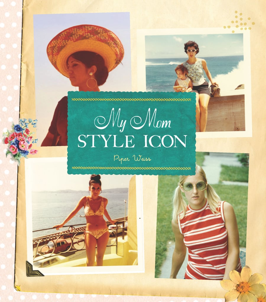 The perfect book to inspire great conversations — My Mom, Style Icon ($19) — and a little photo recon with Mom.