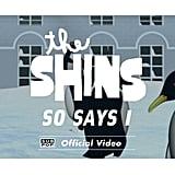 """""""So Says I"""" by The Shins"""