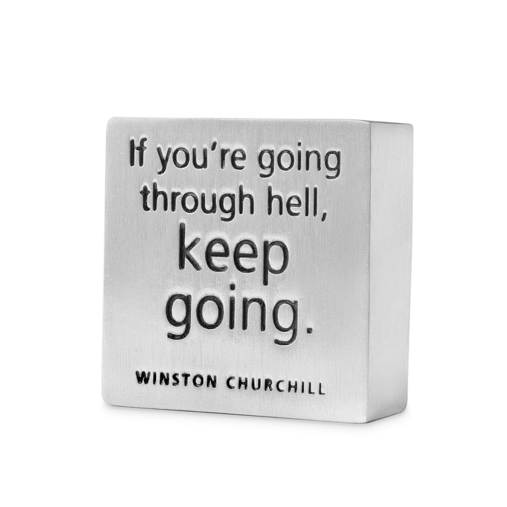 """If You're Going Through Hell, Keep Going"" Paperweight ($36)"