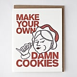 Make Your Own Damn Cookies card ($7)