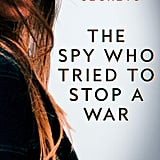 The Spy Who Tried to Stop a War by Marcia and Thomas Mitchell