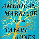 Aug. 2018 — An American Marriage by Tayari Jones