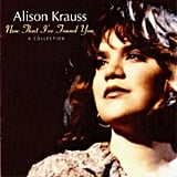 """When You Say Nothing at All"" by Alison Krauss"