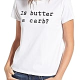 Mean Girls Is Butter a Carb Tee ($50)