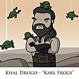 Maybe frogs would've saved Khal Drogo.