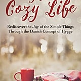 The Cozy Life: Rediscover the Joy of the Simple Things Through the Danish Concept of Hygge by Pia Edberg