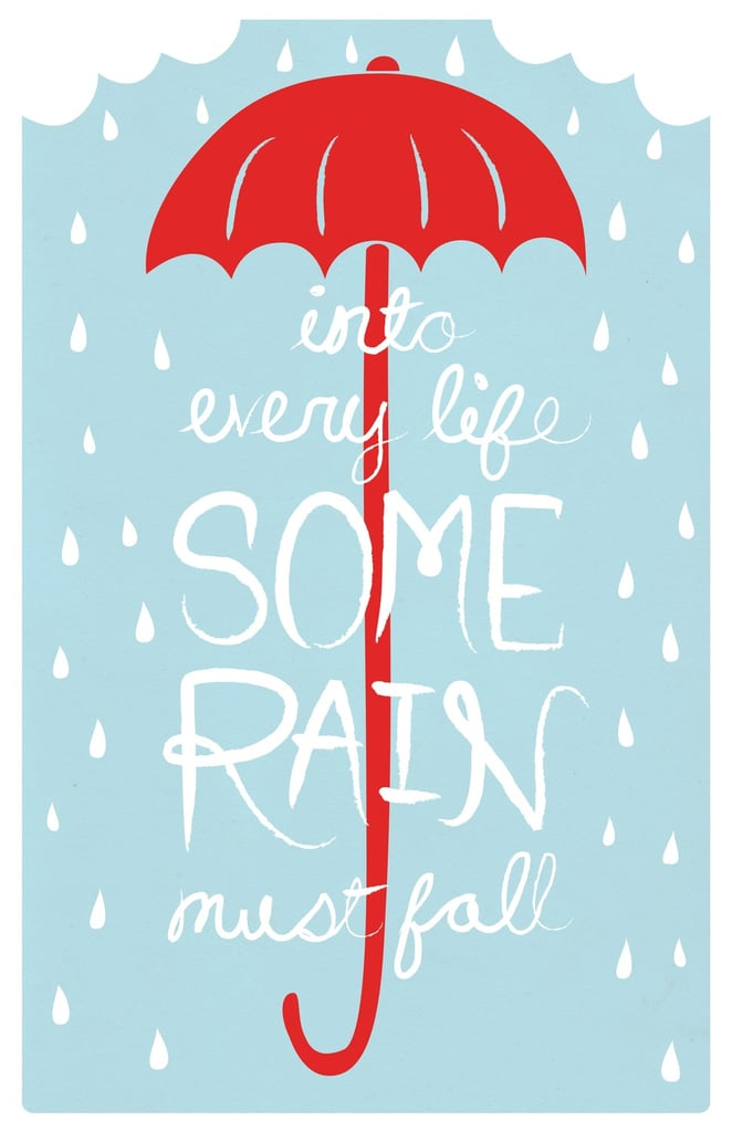 """This print features the quote """"Into every life, some rain must fall"""" ($20) by Henry Wadsworth Longfellow."""