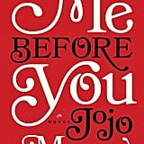 Me Before You by Jojo Moyes (in theaters June 3; targeted to teens)
