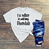I'd Rather Be Watching Riverdale Shirt