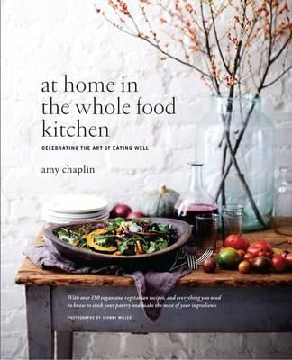 Amy Chaplin At Home in the Whole Food Kitchen ($39.99)