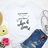 What's Coming Will Come and We'll Meet It When It Does T-Shirt