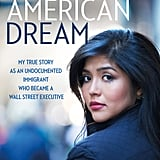 My (Underground) American Dream: My True Story as an Undocumented Immigrant Who Became a Wall Street Executive by Julissa Arce