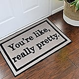 """You're Like, Really Pretty"" Welcome Mat"