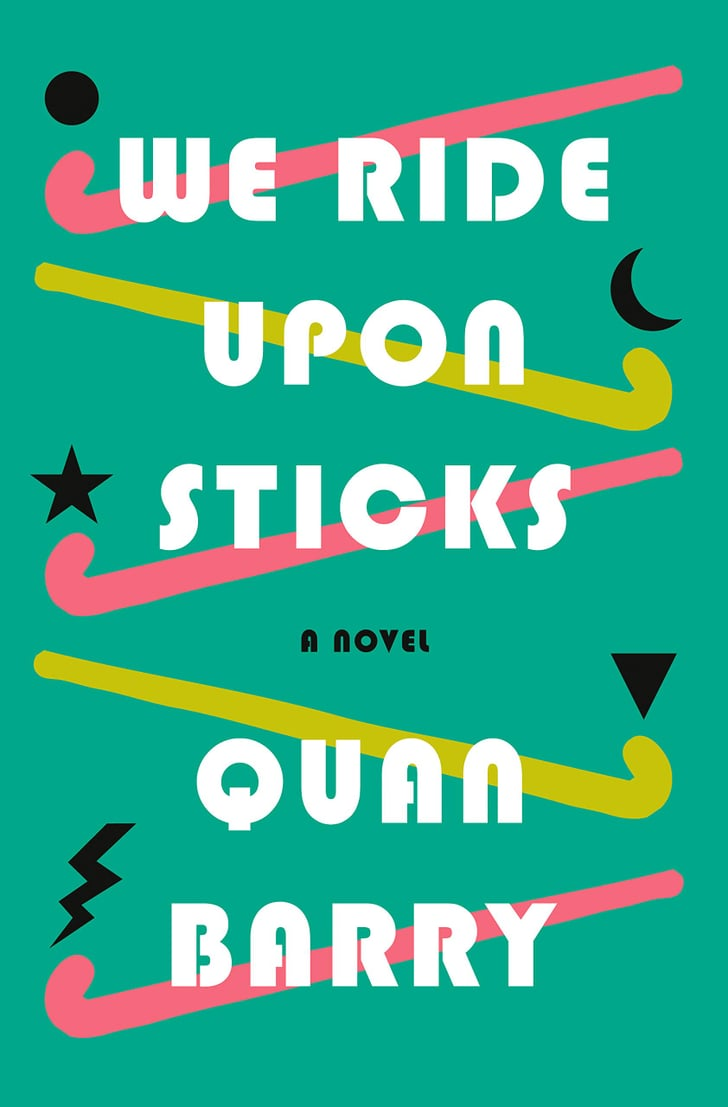 We Ride Upon Sticks by Quan Barry | The Best New Books ...