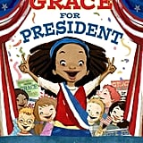 "Grace For President by Kelly DiPucchio ($17) Young Grace's question, ""Where are the girls?"" in reference to photos of past presidents inspires her to pursue a political career to inspire other girls."
