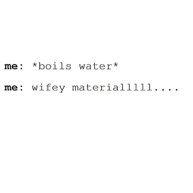 """When you realise """"wifey material"""" is a dumb term anyway."""