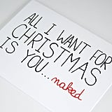All I want for Christmas is you . . . naked ($4)