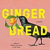 Gingerbread by Helen Oyeyemi (coming March 5)