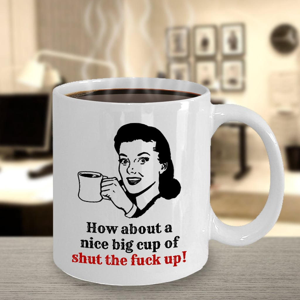 Opinion big mug of shut the fuck up valuable