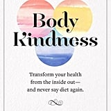 Body Kindness: Transform Your Health From the Inside Out -— and Never Say Diet Again