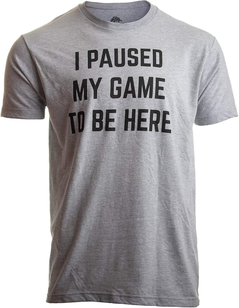 """""""I Paused My Game to Be Here"""" Unisex T-Shirt"""