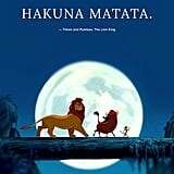 """Hakuna matata."" — Timon and Pumbaa, The Lion King"