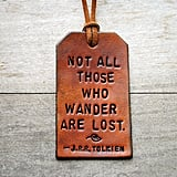 Not All Those Who Wander Leather Tag ($13)
