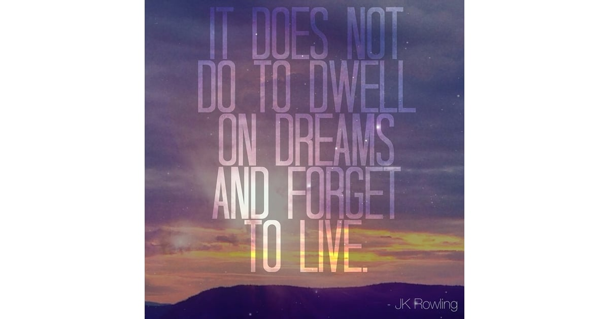 It Does Not Do To Dwell On Dreams And Forget To Live Best