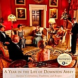 A Year in the Life of Downton Abbey: Seasonal Celebrations, Traditions, and Recipes ($19)