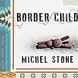 Border Child: A Novel by Michel Stone