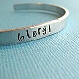 """""""Blerg"""" Bracelet  ($18)"""