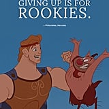 """Giving up is for rookies."" — Philoctetes, Hercules"