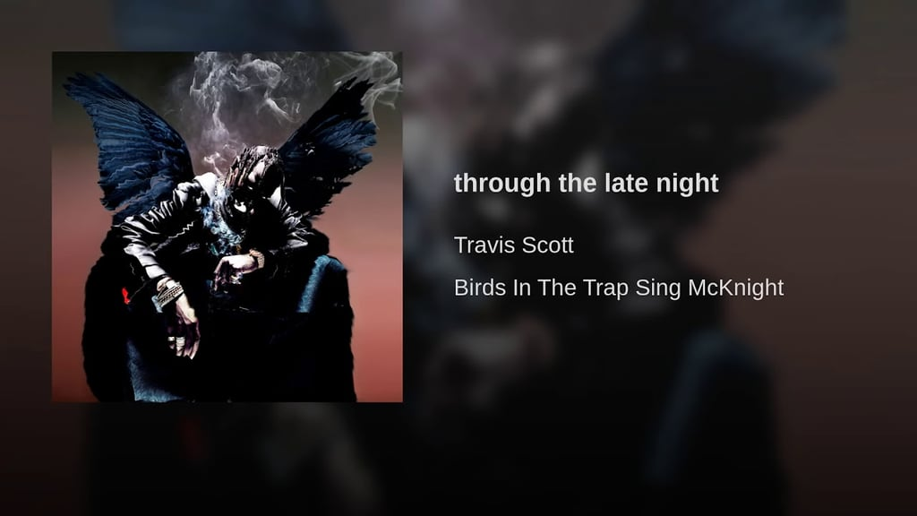 """through the late night"" by Travis Scott"