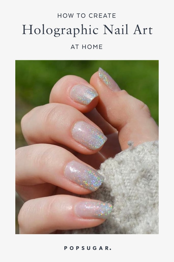 How to Do Holographic Nail Art | POPSUGAR Beauty