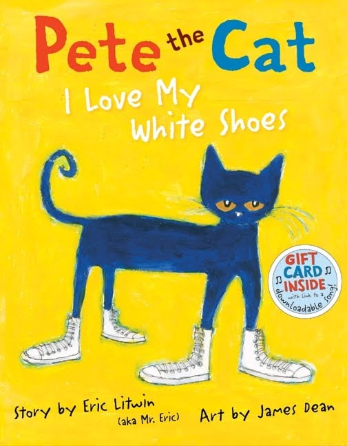 Ages 3+: Pete the Cat: I Love My White Shoes