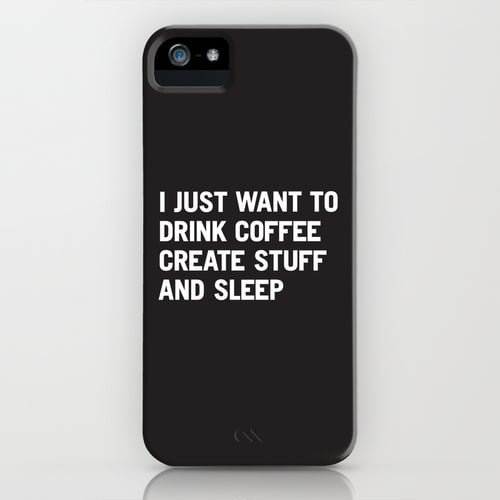 I Just Want to Drink Coffee, Create Stuff, and Sleep iPhone Case ($35)