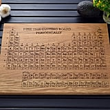 The kitchen is where your greatest scientific experiments go down, so a Periodic Table of Elements Cutting Board ($55) is a requirement. You can even create your own element, complete with an atomic symbol and mass number (perhaps an anniversary date) to customize the wooden board.