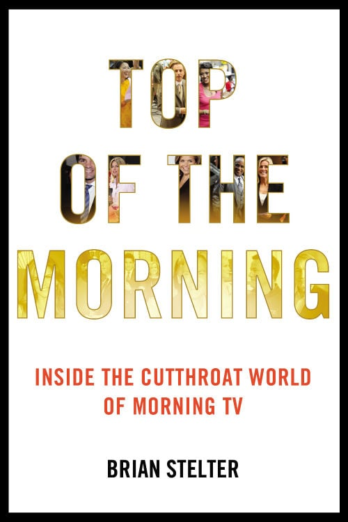 Top of the Morning: Inside the Cutthroat World of Morning TV by Brian Stelter