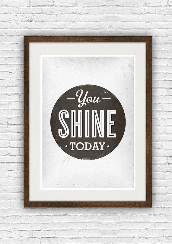 I'd love to check out this You Shine Today (approx $20) print for a quick reminder before I step out the door each morning.