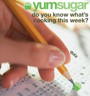 Take the YumSugar Weekly Recap Quiz