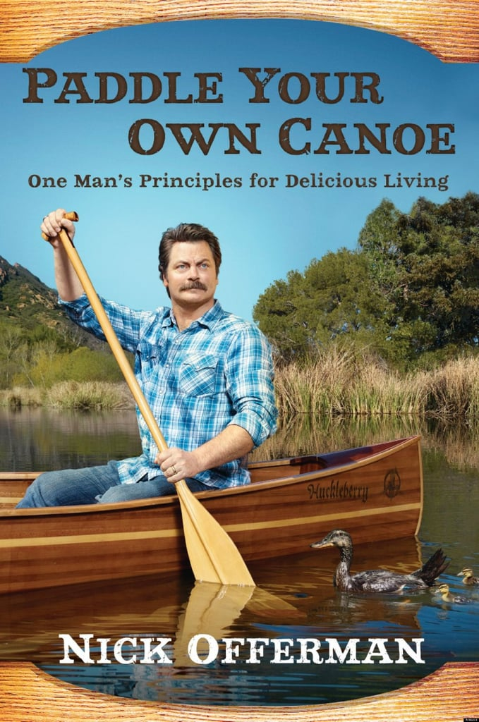 Paddle Your Own Canoe: One Man's Fundamentals For Delicious Living ($20)