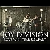 """Love Will Tear Us Apart"" by Joy Division"