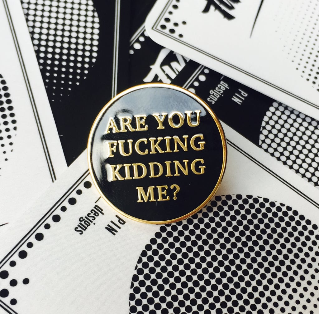 Are You F*cking Kidding Me Pin
